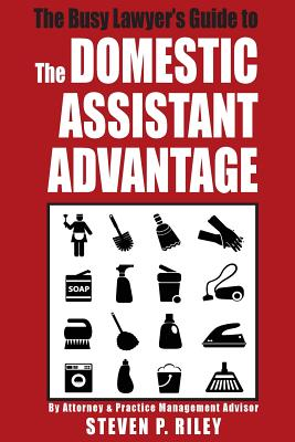 The Busy Lawyer's Guide to the Domestic Assistant Advantage Cover Image