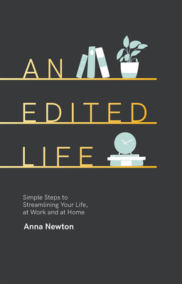 An Edited Life: Simple Steps to Streamlining Life, at Work and at Home Cover Image