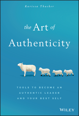 The Art of Authenticity: Tools to Become an Authentic Leader and Your Best Self Cover Image