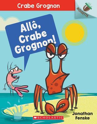 All, Crabe Grognon!: Noisette = Hello, Crabby! Cover Image