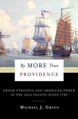 By More Than Providence: Grand Strategy and American Power in the Asia Pacific Since 1783 (Nancy Bernkopf Tucker and Warren I. Cohen Book on American-E) Cover Image