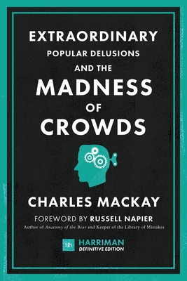 Extraordinary Popular Delusions and the Madness of Crowds (Harriman Definitive Edition): The Classic Guide to Crowd Psychology, Financial Folly and Su Cover Image
