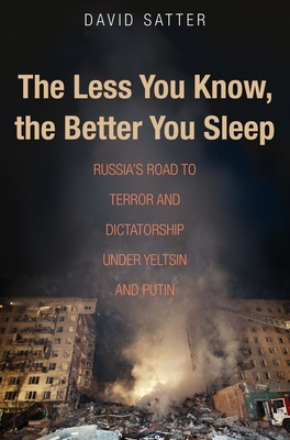 The Less You Know, the Better You Sleep: Russia's Road to Terror and Dictatorship under Yeltsin and Putin Cover Image