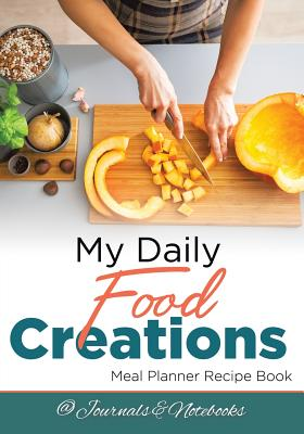 My Daily Food Creations. Meal Planner Recipe Book. Cover Image