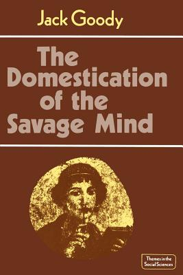 Cover for The Domestication of the Savage Mind (Themes in the Social Sciences)