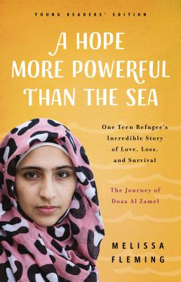 A Hope More Powerful Than the Sea (Young Readers' Edition): The Journey of Doaa Al Zamel: One Teen Refugee's Incredible Story of Love, Loss, and Survival Cover Image
