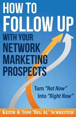 How to Follow Up With Your Network Marketing Prospects: Turn Not Now Into Right Now! Cover Image