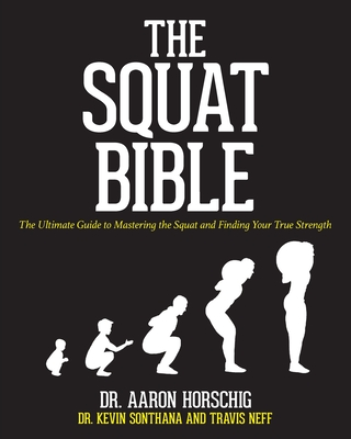 The Squat Bible: The Ultimate Guide to Mastering the Squat and Finding Your True Strength Cover Image
