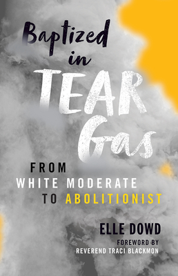 Baptized in Tear Gas: From White Moderate to Abolitionist Cover Image