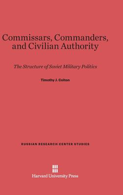 Commissars, Commanders, and Civilian Authority (Russian Research Center Studies #79) Cover Image