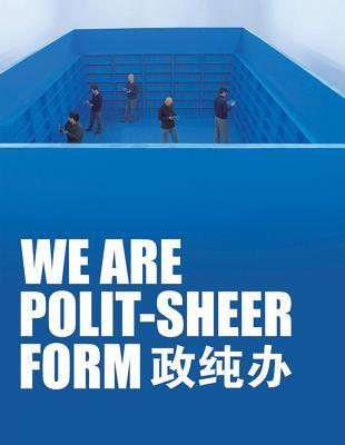 We Are Polit-Sheer-Form: Hong Hao, Xiao Yu, Song Dong, Liu Jianhua, Leng Lin Cover Image