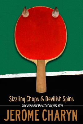 Sizzling Chops and Devilish Spins: Ping-Pong and the Art of Staying Alive Cover Image