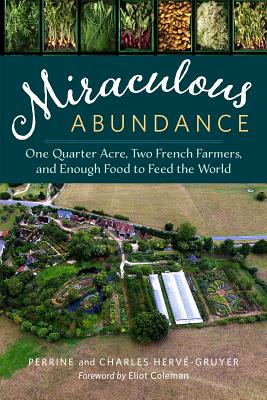 Miraculous Abundance: One Quarter Acre, Two French Farmers, and Enough Food to Feed the World Cover Image
