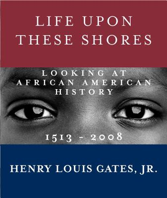 Life Upon These Shores: Looking at African American History, 1513-2008 Cover Image