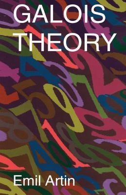 Galois Theory: Lectures Delivered at the University of Notre Dame by Emil Artin (Notre Dame Mathematical Lectures, Number 2) Cover Image
