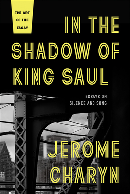 In the Shadow of King Saul: Essays on Silence and Song (Art of the Essay) Cover Image