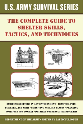The Complete U.S. Army Survival Guide to Shelter Skills, Tactics, and Techniques (US Army Survival) Cover Image