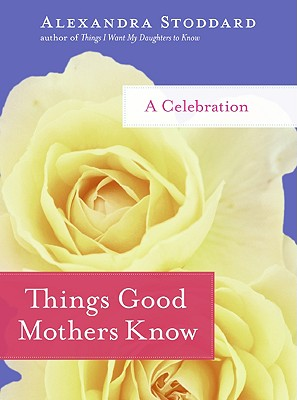 Things Good Mothers Know: A Celebration Cover Image