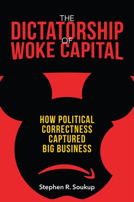 The Dictatorship of Woke Capital: How Political Correctness Captured Big Business Cover Image