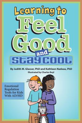 Learning to Feel Good and Stay Cool: Emotional Regulation Tools for Kids with AD/HD Cover Image
