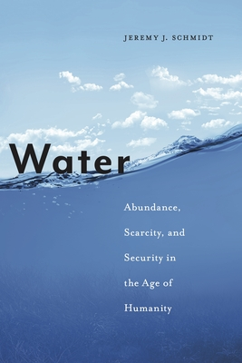 Water: Abundance, Scarcity, and Security in the Age of Humanity Cover Image