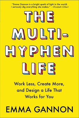 The Multi-Hyphen Life: Work Less, Create More, and Design a Life That Works for You Cover Image