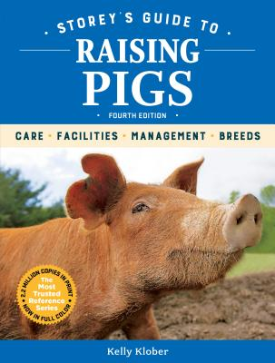 Storey's Guide to Raising Pigs, 4th Edition: Care, Facilities, Management, Breeds (Storey's Guide to Raising) Cover Image