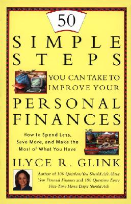 50 Simple Steps You Can Take to Improve Your Personal Finances: How to Spend Less, Save More, and Make the Most of What You Have Cover Image