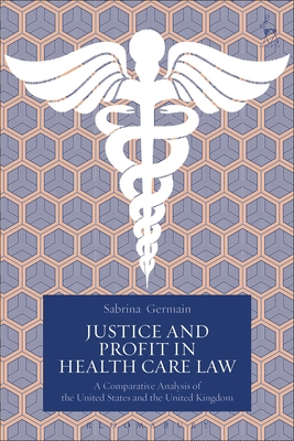 Justice and Profit in Health Care Law: A Comparative Analysis of the United States and the United Kingdom Cover Image