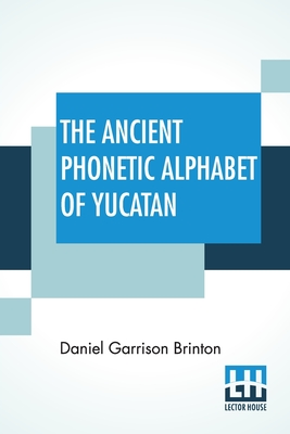 The Ancient Phonetic Alphabet Of Yucatan Cover Image