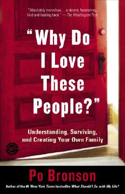 Why Do I Love These People?: Understanding, Surviving, and Creating Your Own Family Cover Image