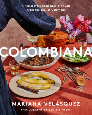 Colombiana: A Rediscovery of Recipes and Rituals from the Soul of Colombia Cover Image