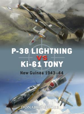 P-38 Lightning vs Ki-61 Tony: New Guinea 1943-44 Donald Nijboer, Gareth Hector, Jim Laurier
