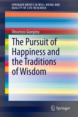 The Pursuit of Happiness and the Traditions of Wisdom (Springerbriefs in Well-Being and Quality of Life Research) Cover Image