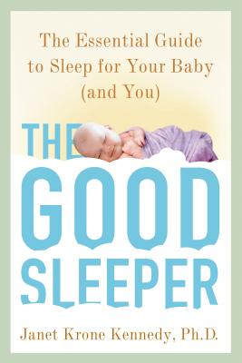 The Good Sleeper: The Essential Guide to Sleep for Your Baby--and You Cover Image