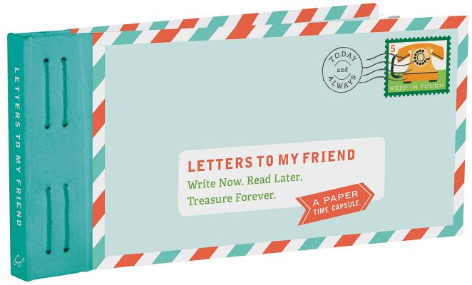 Letters to My Friend: Write Now. Read Later. Treasure Forever. (Gifts for Friends, Thankful Gifts for Friends, Friendship Gifts) Cover Image