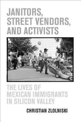 Janitors, Street Vendors, and Activists: The Lives of Mexican Immigrants in Silicon Valley Cover Image