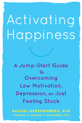 Activating Happiness: A Jump-Start Guide to Overcoming Low Motivation, Depression, or Just Feeling Stuck Cover Image