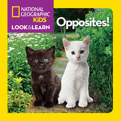 National Geographic Kids Look and Learn: Opposites! (Look & Learn) Cover Image