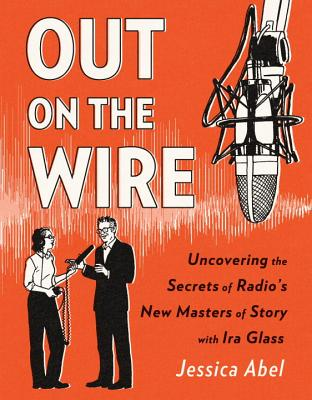 Out on the Wire: The Storytelling Secrets of the New Masters of