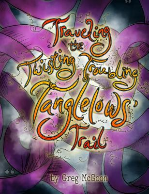 Traveling the Twisting Troubling Tanglelows' Trail Cover