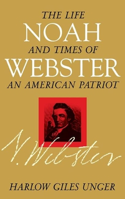 Noah Webster: The Life and Times of an American Patriot Cover Image