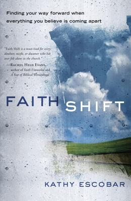 Faith Shift: Finding Your Way Forward When Everything You Believe Is Coming Apart Cover Image