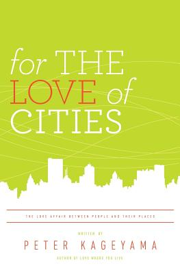For the Love of Cities: The love affair between people and their places Cover Image
