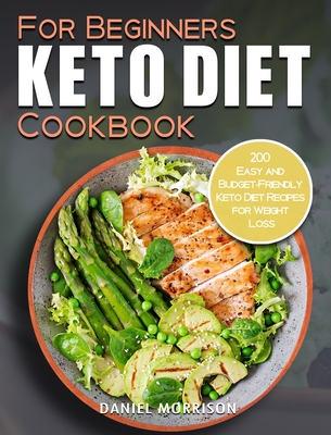 Keto Diet Cookbook For Beginners: 200 Easy and Budget-Friendly Keto Diet Recipes for Weight Loss Cover Image