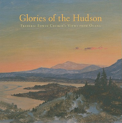Glories of the Hudson: Frederic Edwin Church's Views from Olana (Olana Collection) Cover Image
