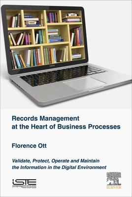 Records Management at the Heart of Business Processes: Validate, Protect, Operate and Maintain the Information in the Digital Environment Cover Image