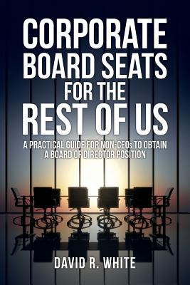 Corporate Board Seats for the Rest of Us: A Practical Guide for Non-Ceos to Obtain a Board of Director Position Cover Image