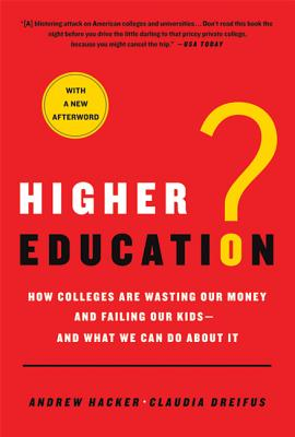 Higher Education?: How Colleges Are Wasting Our Money and Failing Our Kids---and What We Can Do About It Cover Image