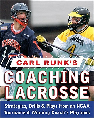 Carl Runk's Coaching Lacrosse: Strategies, Drills, & Plays from an NCAA Tournament Winning Coach's Playbook Cover Image